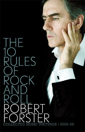 Robert Forster's 10 Rules Of Rock And Roll