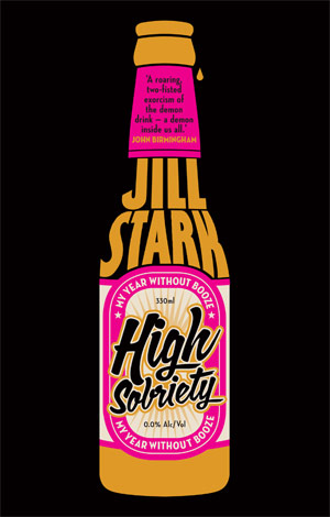 'High Sobriety: My Year Without Booze' book cover by Jill Stark, reviewed by Andrew McMillen in The Weekend Australian, March 2013
