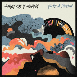 Hungry Kids Of Hungary - 'You're A Shadow' album cover, reviewed in The Weekend Australian by Andrew McMillen, February 2013