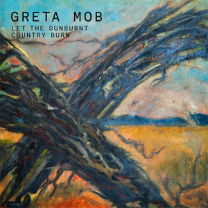 Greta Mob - 'Let The Sunburnt Country Burn' album cover, reviewed in The Weekend Australian by Andrew McMillen, November 2013