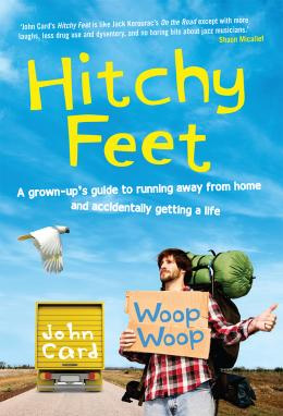 Book cover: 'Hitchy Feet: A Grown-up's Guide to Running Away from Home and Accidentally Getting a Life' by John Card, reviewed in The Weekend Australian by Andrew McMillen, August 2014
