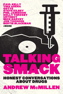 'Talking Smack: Honest Conversations About Drugs', a book by Andrew McMillen published by University of Queensland press in 2014