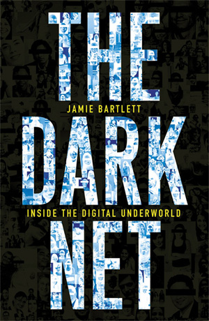 'The Dark Net: Inside The Digital Underworld' book cover by Jamie Bartlett, reviewed by Andrew McMillen in The Weekend Australian, November 2014