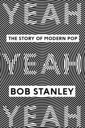 'Yeah Yeah Yeah: The Story of Modern Pop' book cover by Bob Stanley, reviewed in Australian Book Review by Andrew McMillen, December 2014
