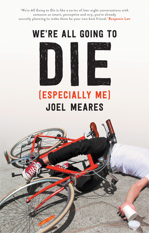 'We're All Going To Die' book cover by Joel Meares, reviewed in The Weekend Australian by Andrew McMillen, May 2015