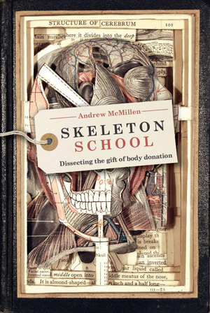 'Skeleton School: Dissecting The Gift Of Body Donation' by Andrew McMillen - book cover