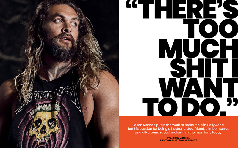 "Jason Momoa cover story in Men's Health, December 2017, by Andrew McMillen: ""There's Too Much Shit I Want To Do"". Photograph by Damian Bennett"